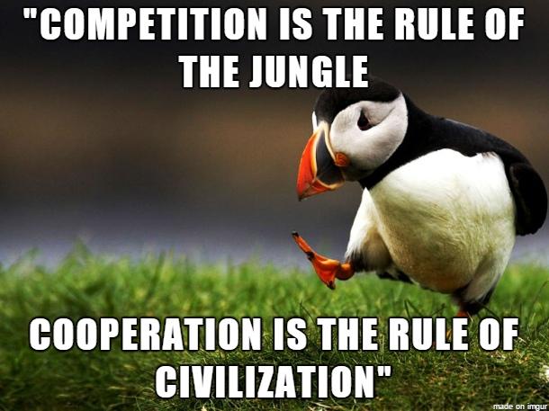 Соревнование - закон джунглей, сотрудничество - закон цивилизации