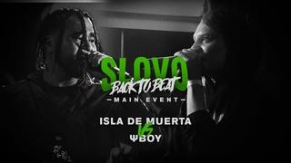 SLOVO BACK TO BEAT: ISLA DE MUERTA vs ΨBOY (MAIN-EVENT) | МОСКВА [ПАНЧ]