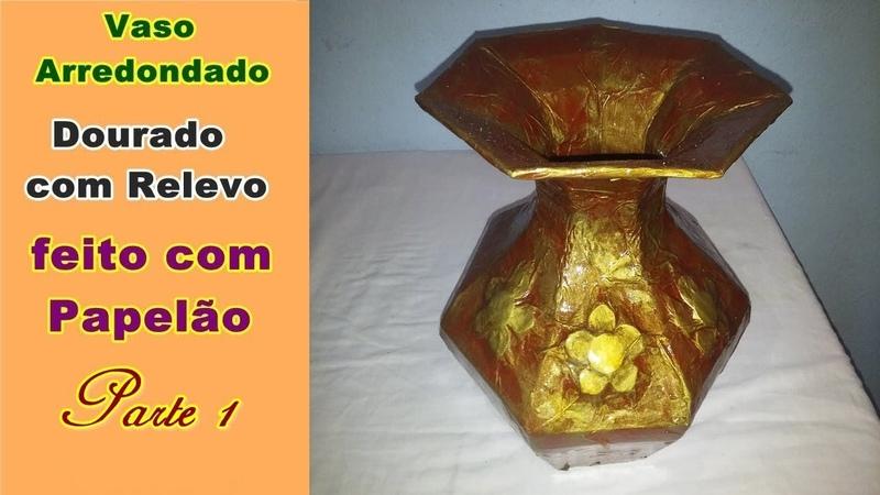 Vaso Arredondado Dourado com Relevo feito com Papelão Parte 1   Criando Maravilhas