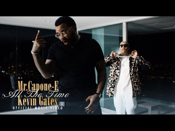 Mr.Capone-E x Kevin Gates - All The Time (Official Music VIdeo)