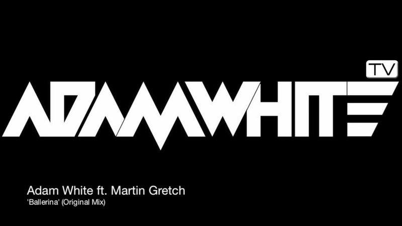 Adam White ft Martin Gretch 'Ballerina' Original Mix