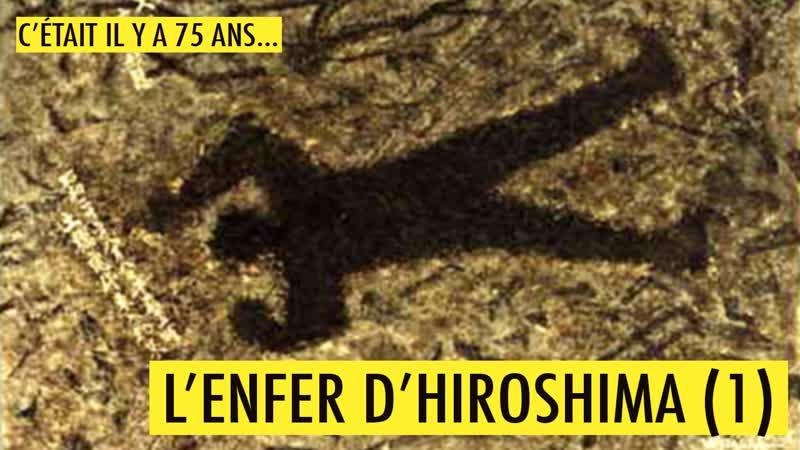 C'était il y a 75 ans l'enfer d'Hiroshima 1