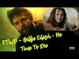FTWD – Billie Eilish - No Time To Die