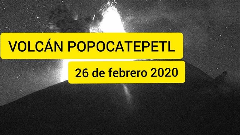 LIGERA EXPLOSIÓN DEL POPOCATÉPETL A LAS 2037h    HOY 26 DE FEBRERO 2020
