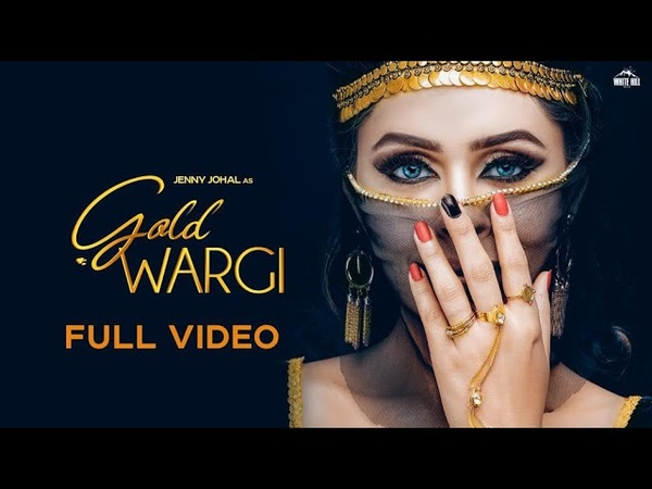 Gold Wargi Full Song Jenny Johal Vicky Dhaliwal New Punjabi Songs 2018 White Hill Music