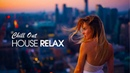 House Relax 2019 (New Best Deep House Music - Chill Out Mix) - 4K Ultra HD