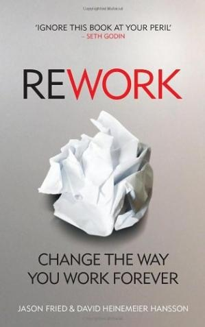 Rework Change The Way You Work Forever by Jason Fried, David Heinemeier Hansson