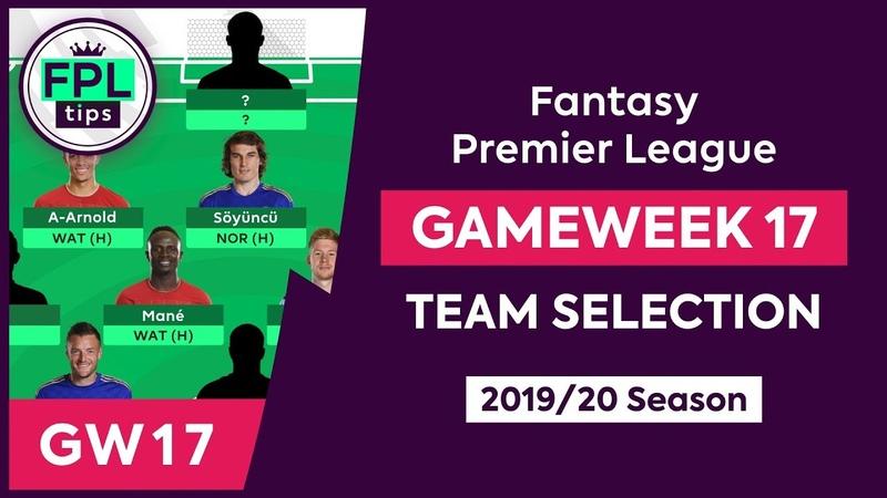 GW17: FPL TEAM SELECTION | Gameweek 17 | Fantasy Premier League Tips 2019/20