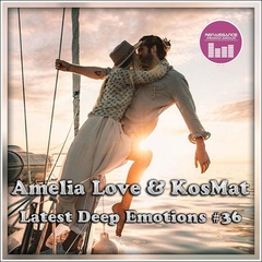 Amelia Love & KosMat - Latest Deep Emotions #36